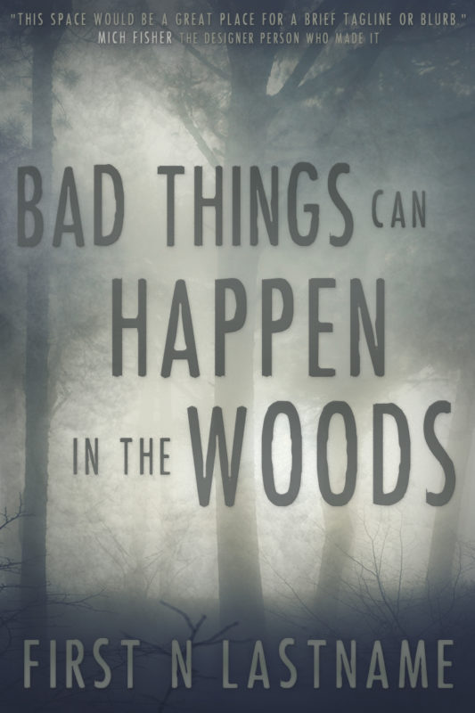 Bad Things Can Happen in the Woods - crime thriller premade book cover for self-published author by Artful Cover